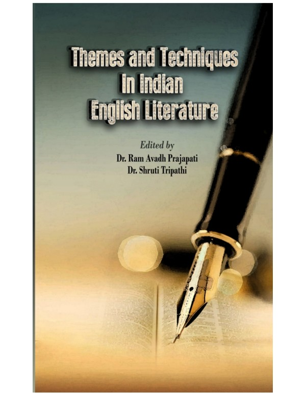Themes and Techniques in Indian English Literature